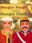 Bhagat Singh & Mangal Pandey: Animated Stories