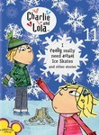 Charlie and Lola: Vol. 11: I Really Really Need Actual Ice-Skates and Other Stories